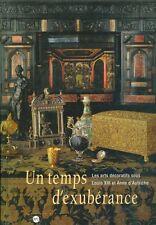 Un temps d'exubérance. Les arts décoratifs sous Louis XIII et Anne d'Autriche