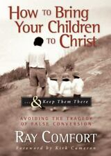 How to Bring Your Children to Christ... and Keep Them There : Avoiding the