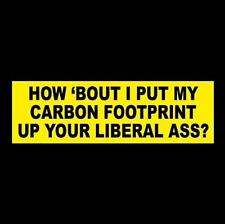 """Funny """"HOW 'BOUT I PUT MY CARBON FOOTPRINT UP YOUR LIBERAL ASS?"""" bumper sticker"""