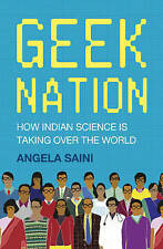 Geek Nation: How Indian Science Is Taking Over the World, Angela Saini, Excellen