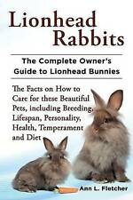 Lionhead Rabbits The Complete Owner's Guide to Lionhead Bunnies The Facts on How