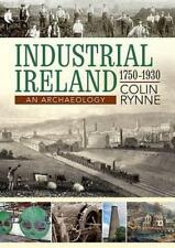 Industrial Ireland 1750 1930: An Archaeology by Colin Rynne | Paperback Book | 9