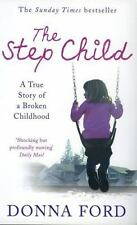 NEW - The Step Child: A True Story of a Broken Childhood by Ford, Donna