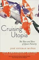 Cruising Utopia : The Then and There of Queer Futurity, Paperback by Mun~oz, ...