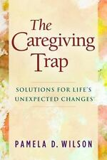 Caregiving Trap : Solutions for Life's Unexpected Changes: By Wilson, Pamela ...