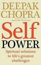 Self Power: Spiritual Solutions to Life's Greatest Challenges, Chopra, Dr Deepak