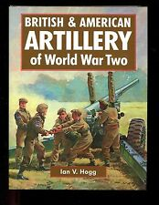 BRITISH & AMERICAN ARTILLERY OF WORLD WAR TWO. Ian V Hogg, , HB/dj, VG