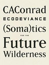 Ecodeviance : (Soma)tics for the Future Wilderness by CAConrad (2014, Paperback)