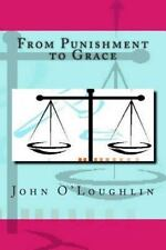 From Punishment to Grace by John O'Loughlin (2014, Paperback)