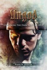 Ungod : Unmasking the Dark Image of Hell by Barry W. Mahler (2013, Paperback)