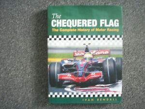 THE CHEQUERED FLAG.COMPLETE HISTORY OF MOTOR RACING.IVAN RENDALL. 2007 EDITION