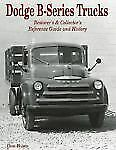 Dodge B-Series Trucks : Restorer'S And Collector'S Reference Guide And...