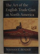 The Art of the English Trade Gun in North America by Nathan E. Bender 2018  PB