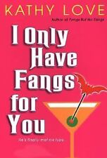 I Only Have Fangs for You by Kathy Love (2006, Paperback)
