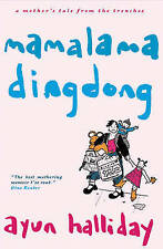 Mama Lama Ding Dong: A Mother's Tales from the Trenches, Halliday, Ayun, Excelle