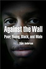 Against the Wall : Poor, Young, Black, and Male (2009, Paperback)