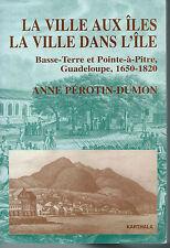 La Ville dans l'île.Basse-Terre & Pointe-à-Pitre.Guadeloupe1650-1820