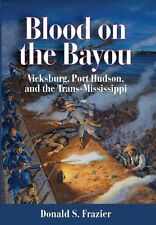 USED (LN) Blood on the Bayou: Vicksburg,Port Hudson,and the Trans-Mississippi