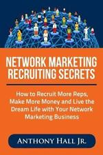 Network Marketing Recruiting Secrets : How to Recruit More Reps, Make More...