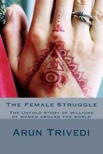 The Female Struggle by Arun Trivedi (2013, Paperback)