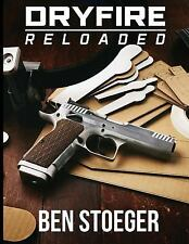 Dry Fire Reloaded by Ben Stoeger (2017, Paperback)