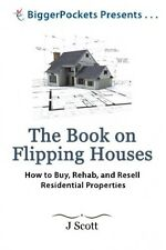 The Book on Flipping Houses How to Buy, Rehab, and Resell Residential