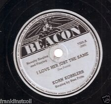 Korn Kobblers on 78 rpm Beacon 7320: I Love Her Just the Same/Why Does a Bee