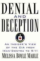 Denial and Deception: An Insider's View of the CIA from Iran-Contra to 9/11 (…
