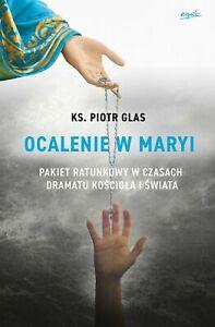 Ocalenie w Maryi Pakiet ratunkowy w czasach dramatu Kościoła i świata ks Glas