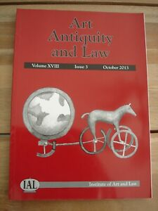 Art Antiquity and Law. Institute of Art and Law. Volume XVIII Issue 3. Oct 2013