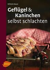 Geflügel und Kaninchen selbst schlachten von Wilhelm Bauer (2016, Taschenbuch)