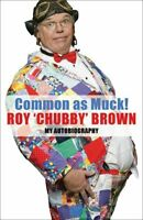 Common As Muck!: The Autobiography of Roy 'Chubby' Brown,Roy C ,.9780316029872
