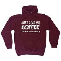 Just Give Me Coffee And Nobody Gets Hurt HOODIE hoody birthday gift caffeine