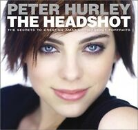 Headshot : The Secrets to Creating Amazing Headshot Portraits, Paperback by H...