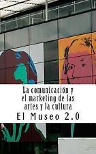 El Museo 2. 0. la Comunicación y el Marketing de Las Artes y la Cultura : El...