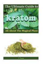 NEW The Ultimate Guide to Kratom: All AboutThe Magical Plant by N Kumar