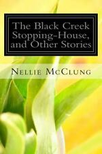 The Black Creek Stopping-House, and Other Stories by Nellie McClung (2014,...