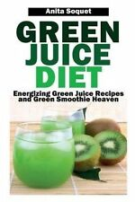 NEW Green Juice Diet: Energizing Green Juice Recipes and Green Smoothie Heaven