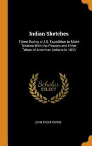 Indian Sketches: Taken During A U S  Expedition To Make Treaties With The P...