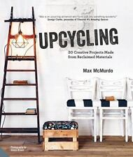 Upcycling: 20 Creative Projects Made from Reclaimed Materials, McMurdo, Max