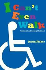 I Can't Even Walk (Without You Holding My Hand) by Justin Fisher (2011,...