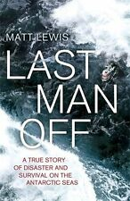 Last Man Off: A True Story of Disaster and Survival on the Antarctic Seas by Mat