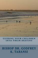 NEW Guiding Your Children Into Their Destiny by Rev Godfrey K. Tabansi Dr.