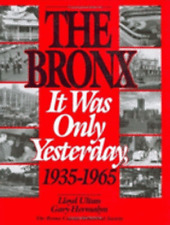The Bronx: It Was Only Yesterday, 1935-1965 (Life in The Bronx Series) by Lloyd