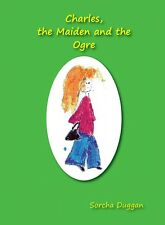 Charles, the Maiden and the Ogre by Sorcha Duggan. Fiction, Short Story, Rom-Com