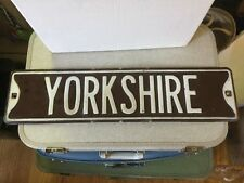 Vintage Yorkshire  Street Sign Town  City For Display Man Cave or Terrier 24x6