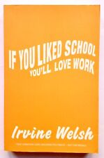If You Liked School You'll Love Work by Irvine Welsh **Signed U.K Uncorrected Pr