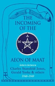 The Incoming  of  the Aeon of Maat: Correspondence between Charles Stansfeld ...