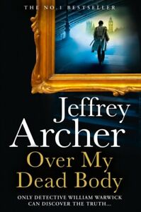 Over My Dead Body: The Next Thriller from the Sunday by Jeffrey Archer New Book