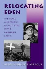 Relocating Eden: The Image and Politics of Inuit Exile in the Canadian Arctic (